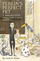 Perkins' Perfect Pet: A cautionary tale for young people of gothic sensibilites ebook by Andrew Pinder