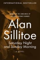 Saturday Night and Sunday Morning - A Novel ebook by Alan Sillitoe