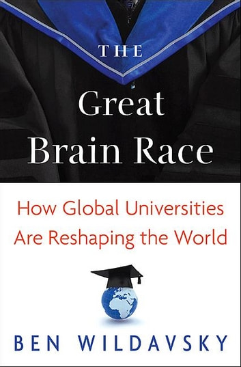 The Great Brain Race: How Global Universities Are Reshaping the World ebook by Ben Wildavsky