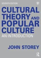 Cultural Theory and Popular Culture - An Introduction ebook by John Storey