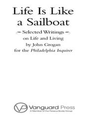 Life is Like a Sailboat - Selected Writings on Life and Living from The Philadelphia Inquirer ebook by John Grogan
