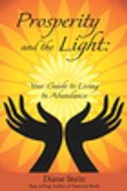 Prosperity and the Light - Your Guide to Living in Abundance ebook by Diane Stein