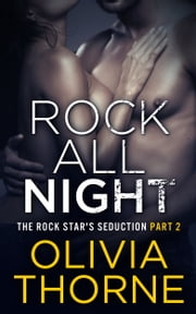 Rock All Night (The Rock Star's Seduction Part 2) ebook by Olivia Thorne