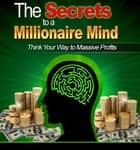 The Secrets to a Millionaire Mind ebook by Anonymous
