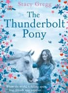 The Thunderbolt Pony ebook by Stacy Gregg