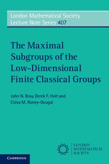The maximal subgroups of the low dimensional finite classical groups the maximal subgroups of the low dimensional finite classical groups ebook by john n fandeluxe Choice Image