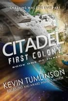 Citadel: First Colony - Citadel, #1 ebook by Kevin Tumlinson