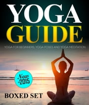 Yoga Guide: Yoga for Beginners, Yoga Poses and Yoga and Meditation - A Guide to Perfect Meditation ebook by Speedy Publishing