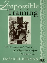 Impossible Training - A Relational View of Psychoanalytic Education ebook by Emanuel Berman