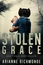 Stolen Grace: Part One ebook by Arianne Richmonde