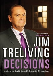 Decisions - Making the Right Ones, Righting the Wrong Ones ebook by Jim Treliving