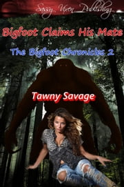 Bigfoot Claims His Mate - The Bigfoot Chronicles, #2 ebook by Tawny Savage