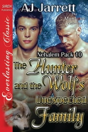 The Hunter and the Wolf's Unexpected Family ebook by AJ Jarrett