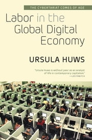 Labor in the Global Digital Economy - The Cybertariat Comes of Age ebook by Ursula Huws