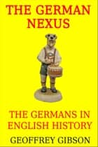 The German Nexus ebook by Geoffrey Gibson