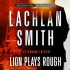 Lion Plays Rough livre audio by Lachlan Smith