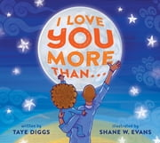 I Love You More Than . . . ebook by Taye Diggs, Shane W. Evans