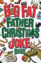 The Big Fat Father Christmas Joke Book ebook by Terry Deary, Trotter, Stuart