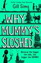 Why Mummy's Sloshed: The Bigger the Kids, the Bigger the Drink ebook by Gill Sims