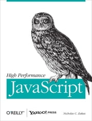 High Performance JavaScript - Build Faster Web Application Interfaces ebook by Nicholas C. Zakas