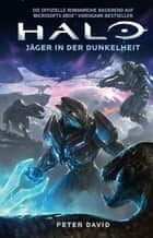 Halo: Jäger in der Dunkelheit - Roman zum Game ebook by Peter David