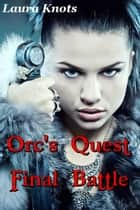 Orc's Quest Final Battle ebook by Laura Knots