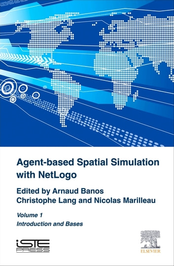 Agent-Based Spatial Simulation with NetLogo Volume 1 ebook by Arnaud Banos,Christophe Lang,Nicolas Marilleau