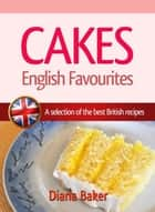 Cakes - English Favourites - A Selection of the Best British Recipes ebook by Diana Baker