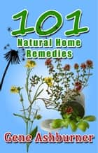 101 Natural Home Remedies ebook by Gene Ashburner