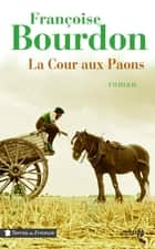 La Cour aux paons ebook by Françoise BOURDON