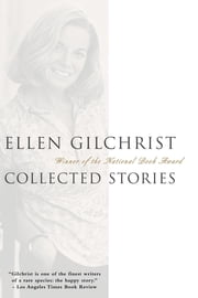 Ellen Gilchrist - Collected Stories ebook by Ellen Gilchrist