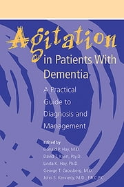 Agitation in Patients With Dementia - A Practical Guide to Diagnosis and Management ebook by Donald P. Hay,David T. Klein,Linda K. Hay,George T. Grossberg,John S. Kennedy