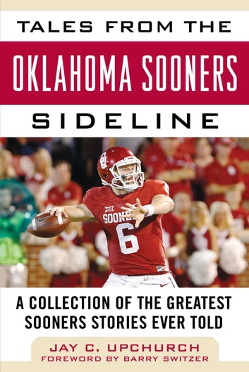 Tales from the Oklahoma Sooners Sideline - A Collection of the Greatest Sooners Stories Ever Told ebook by Jay C. Upchurch