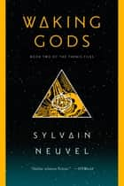Waking Gods - Book 2 of The Themis Files ebook by Sylvain Neuvel