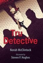 Tru Detective ebook by Norah McClintock, P. Hughes