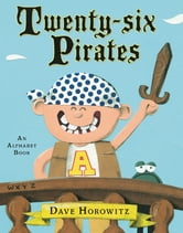 Twenty-six Pirates - An Alphabet Book ebook by Dave Horowitz