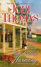 A Place Called Harmony ebook by Jodi Thomas