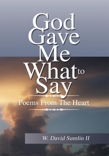 God Gave Me What To Say ebook by W. David Sumlin II