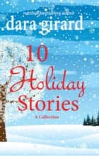 10 Holiday Stories: A Collection ebook by Dara Girard