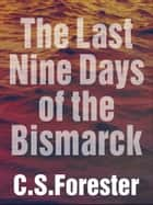 The Last Nine Days of the Bismarck ebook by C. S. Forester