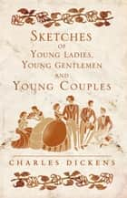 Sketches of Young Ladies, Young Gentlemen and Young Couples ebook by Charles Dickens