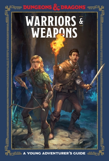 Warriors & Weapons (Dungeons & Dragons) - A Young Adventurer's Guide ebook by Jim Zub,Stacy King,Andrew Wheeler,Official Dungeons & Dragons Licensed