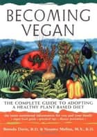 Becoming Vegan - The Complete Guide to Adopting a Healthy Plant-Based Diet ebook by Brenda Davis