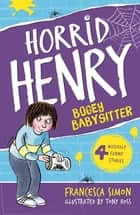 Horrid Henry and the Bogey Babysitter - Book 9 ebook by Francesca Simon, Tony Ross
