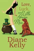 Love, Luck, and Little Green Men - A Contemporary Romance ebook by Diane Kelly