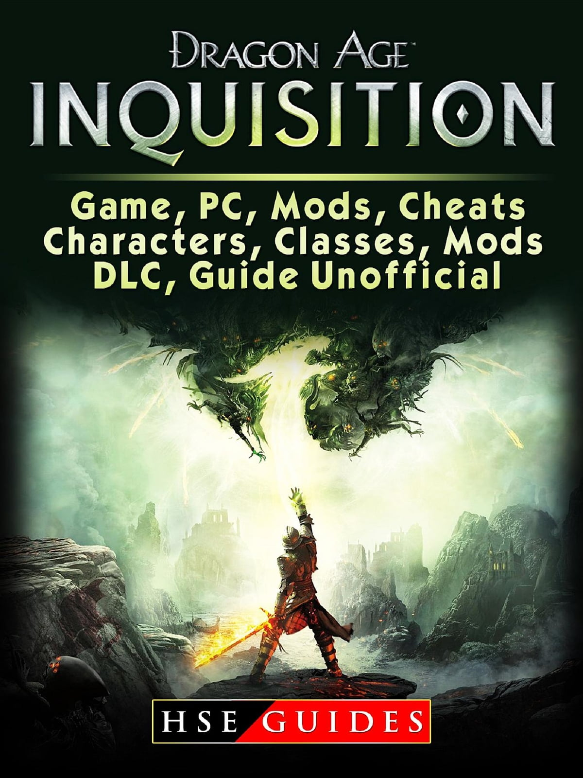 Dragon Age Inquisition Game, PC, Mods, Cheats, Characters, Classes, Mods,  DLC, Guide Unofficial ebook by HSE Guides - Rakuten Kobo