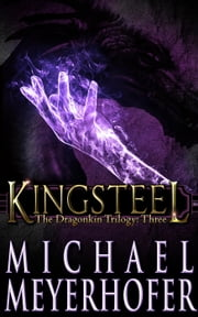 Kingsteel - Dragonkin Trilogy, #3 ebook by Michael Meyerhofer