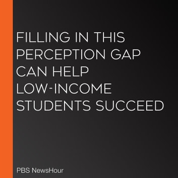 Filling In This Perception Gap Can Help Low-Income Students Succeed audiobook by PBS NewsHour