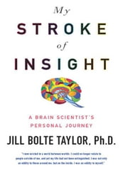 My Stroke of Insight - A Brain Scientist's Personal Journey ebook by Jill Bolte Taylor