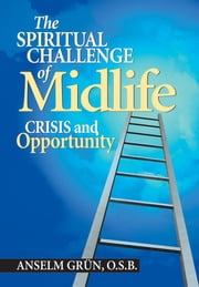 The Spiritual Challenge of Midlife ebook by Grun, Anselm
